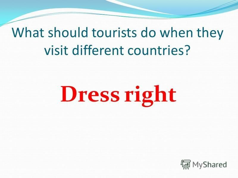 What should tourists do when they visit different countries? Dress right