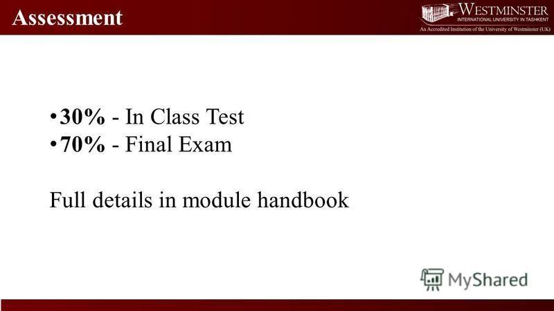 Assessment 30% - In Class Test 70% - Final Exam Full details in module handbook