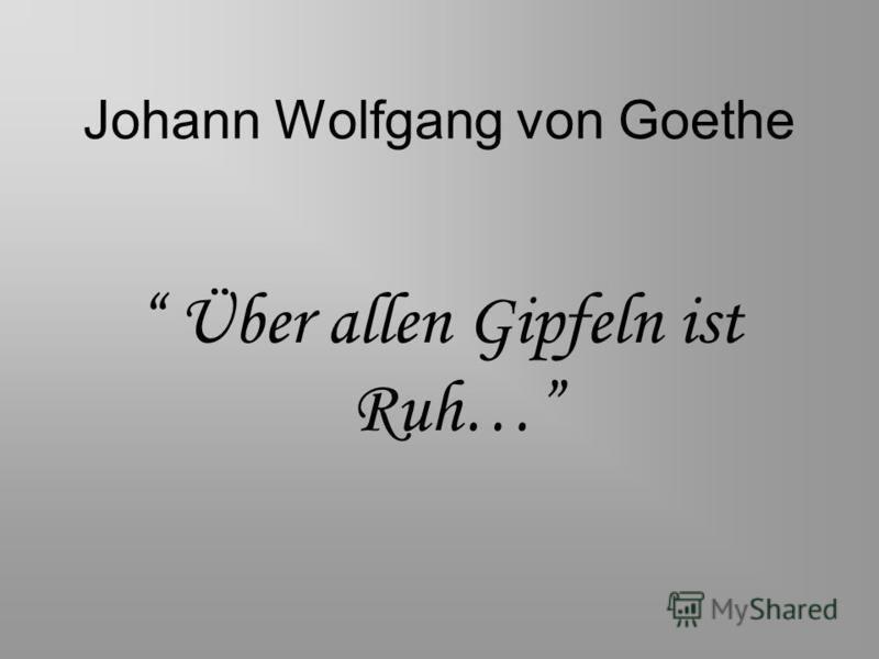 Johann Wolfgang von Goethe Über allen Gipfeln ist Ruh…