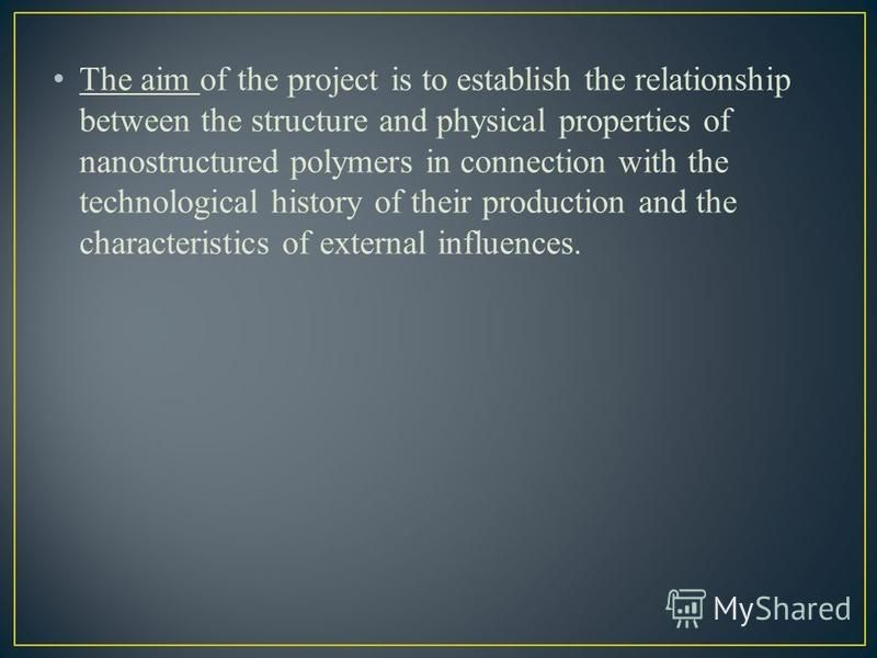 The aim of the project is to establish the relationship between the structure and physical properties of nanostructured polymers in connection with the technological history of their production and the characteristics of external influences.