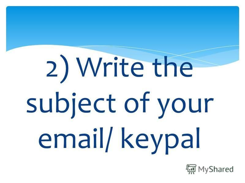 2) Write the subject of your email/ keypal