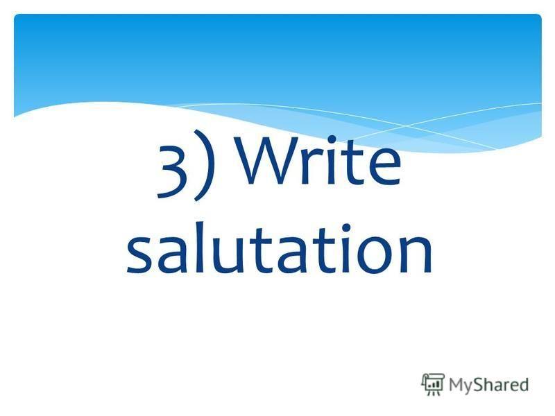 3) Write salutation