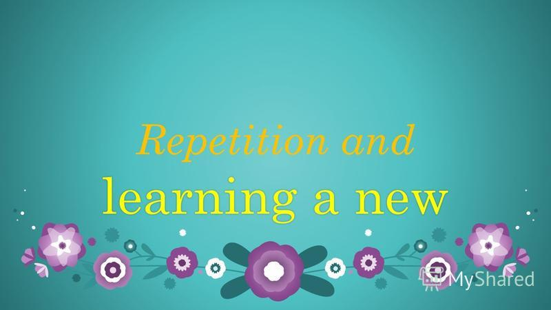 Repetition and learning a newlearning a new
