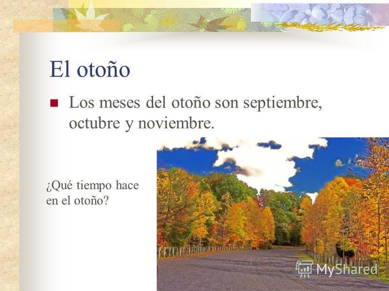 El otoño Los meses del otoño son septiembre, octubre y noviembre. ¿Qué tiempo hace en el otoño?
