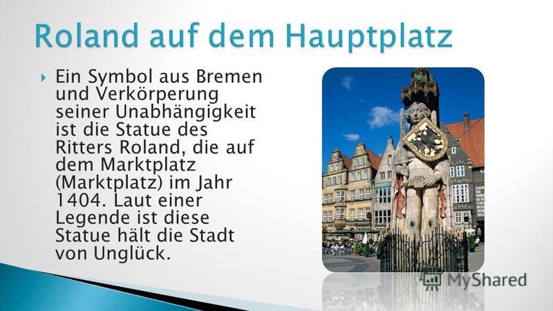 Еin Symbol aus Bremen und Verkörperung seiner Unabhängigkeit ist die Statue des Ritters Roland, die auf dem Marktplatz (Marktplatz) im Jahr 1404. Laut einer Legende ist diese Statue hält die Stadt von Unglück.