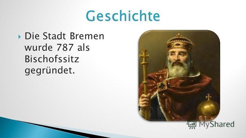 Die Stadt Bremen wurde 787 als Bischofssitz gegründet.
