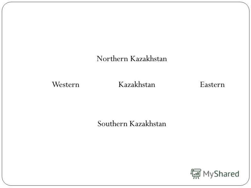 Northern Kazakhstan Western Kazakhstan Eastern Southern Kazakhstan