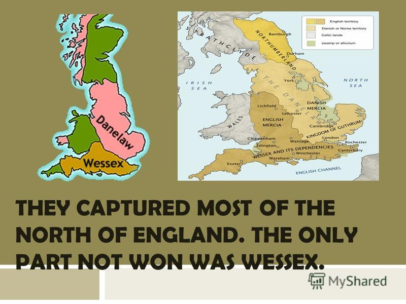 THEY CAPTURED MOST OF THE NORTH OF ENGLAND. THE ONLY PART NOT WON WAS WESSEX.