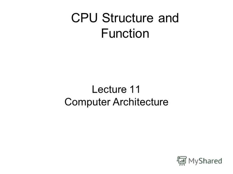Lecture 11 Computer Architecture CPU Structure and Function