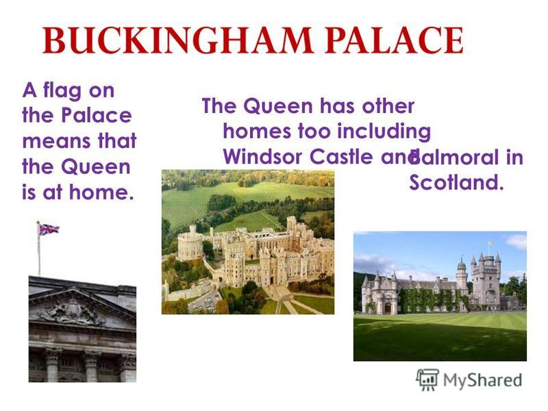Buckingham Palace is the Queen's official and main royal London home. It has been the official London residence of Britain's monarchy since 1837. Queen Victoria was the first monarch to live there. BUCKINGHAM PALACE
