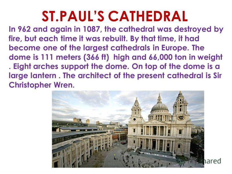 St. Paul's Cathedral has had an eventful history. Five different churches were built at this site. The first church of the apostle Paul, dates back to 604 AD when King Ethelbert of Kent built a wooden church. At the end of the 7th century, the church