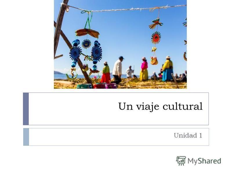Un viaje cultural Unidad 1