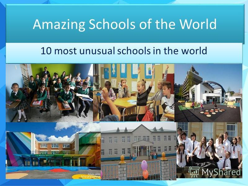 Amazing Schools of the World 10 most unusual schools in the world