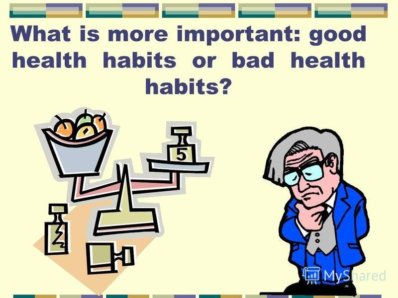 What is more important: good health habits or bad health habits?