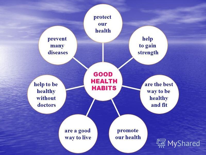 GOOD HEALTH HABITS protect our health help to gain strength are the best way to be healthy and fit promote our health are a good way to live help to be healthy without doctors prevent many diseases