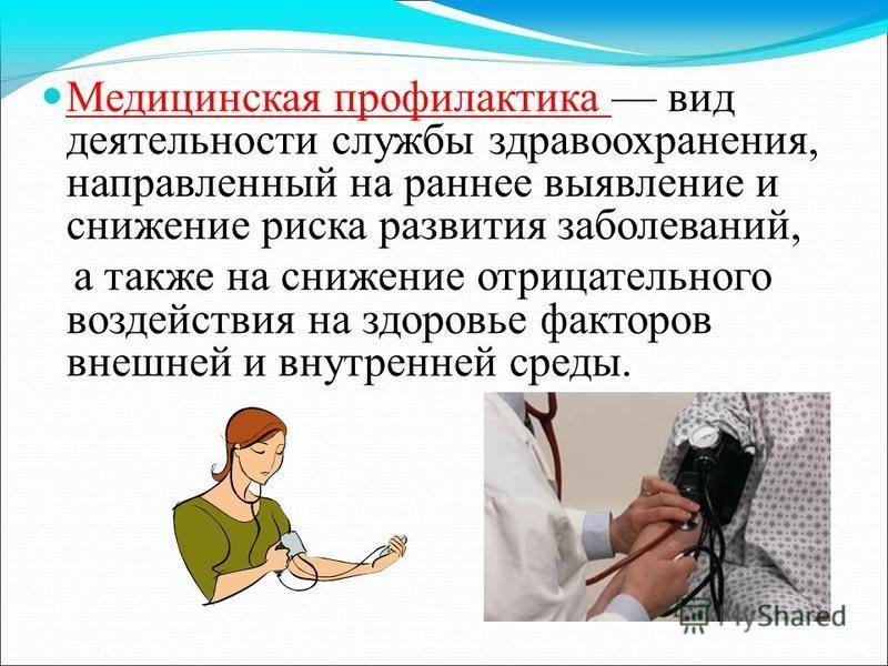 Медицинская профилактика вид деятельности службы здравоохранения, направленный на раннее выявление и снижение риска развития заболеваний, а также на снижение отрицательного воздействия на здоровье факторов внешней и внутренней среды.