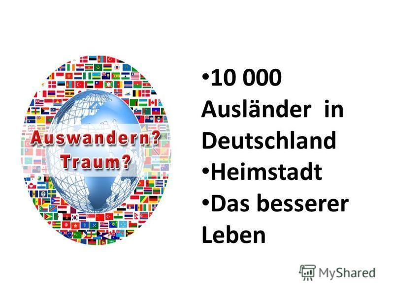 10 000 Ausländer in Deutschland Heimstadt Das besserer Leben