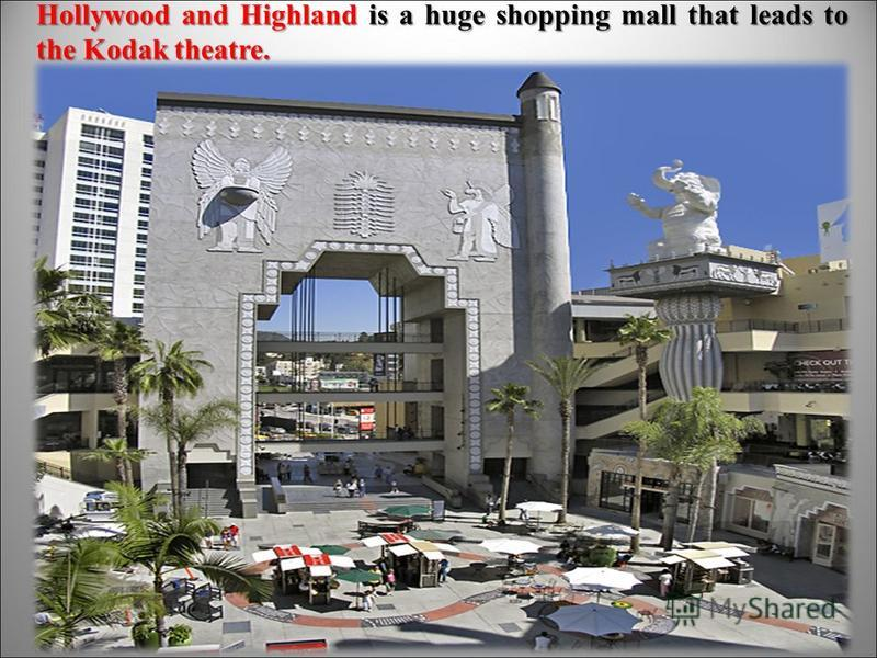 Hollywood and Highland is a huge shopping mall that leads to the Kodak theatre.