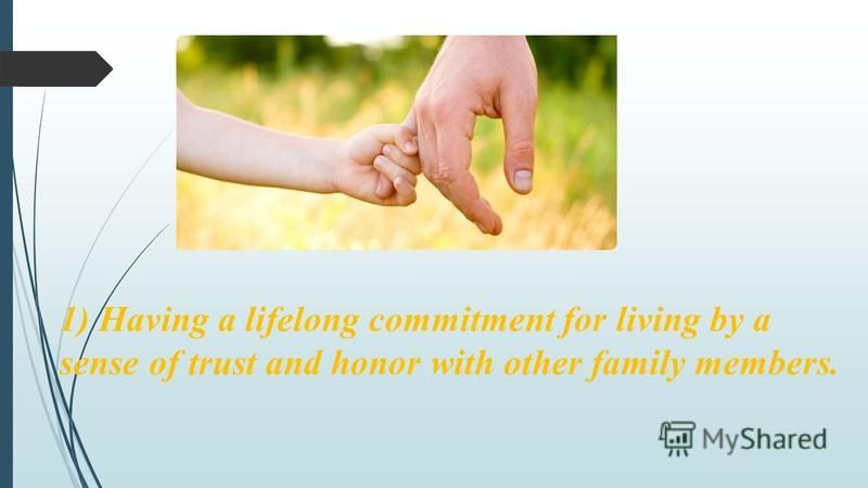 1) Having a lifelong commitment for living by a sense of trust and honor with other family members.
