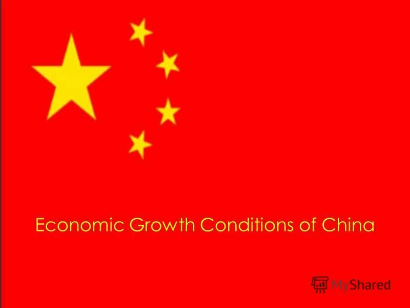 Economic Growth Conditions of China