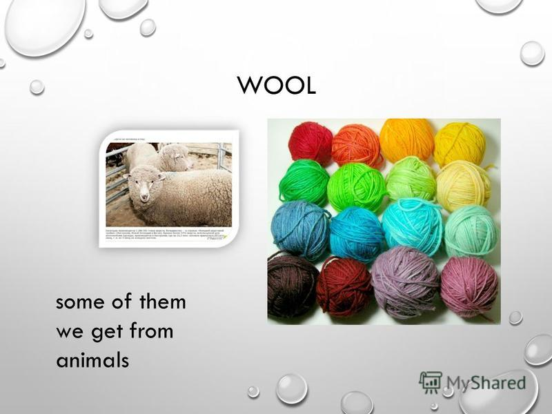 WOOL some of them we get from animals