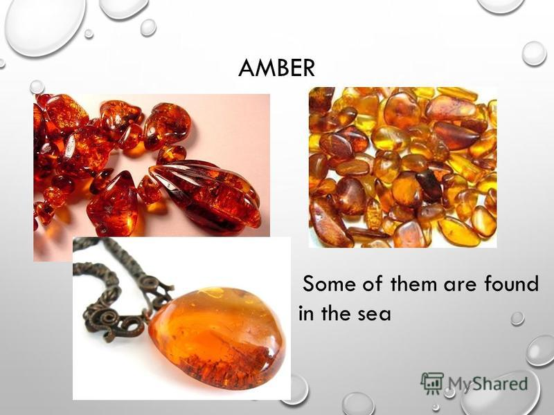 AMBER Some of them are found in the sea