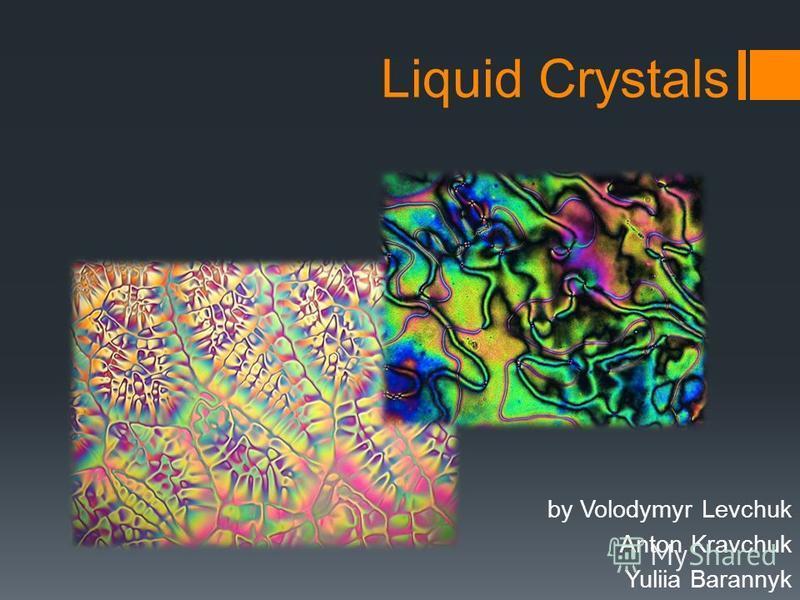 Liquid Crystals by Volodymyr Levchuk Anton Kravchuk Yuliia Barannyk