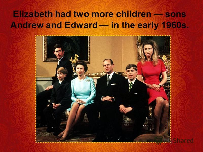Elizabeth had two more children sons Andrew and Edward in the early 1960s.