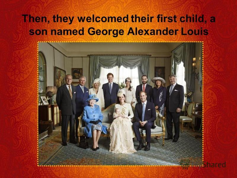 Then, they welcomed their first child, a son named George Alexander Louis