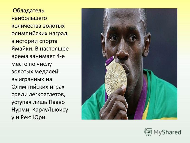 и Обладатель наибольшего количества золотых олимпийских наград в истории спорта Ямайки. В настоящее время занимает 4-е место по числу золотых медалей, выигранных на Олимпийских играх среди легкоатлетов, уступая лишь Пааво Нурми, Карлу Льюису у и Рею