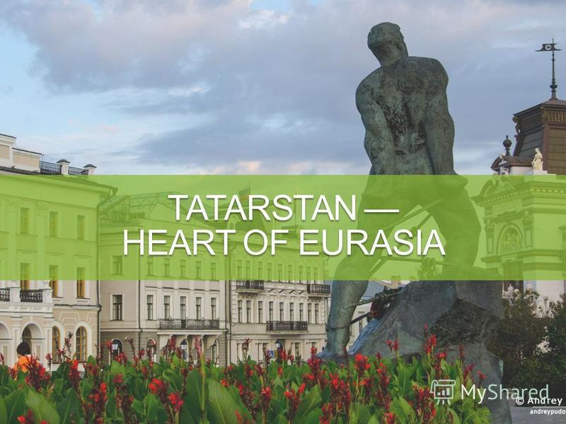 TATARSTAN HEART OF EURASIA
