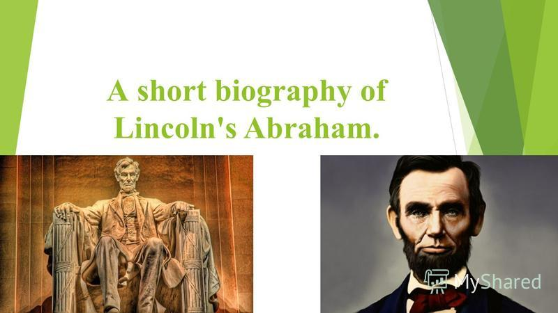 А short biography of Lincoln's Abraham.