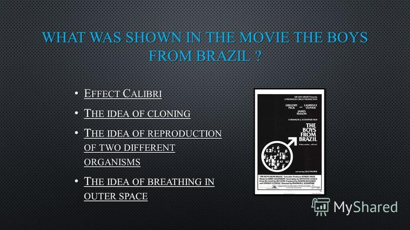 WHAT WAS SHOWN IN THE MOVIE THE BOYS FROM BRAZIL ?