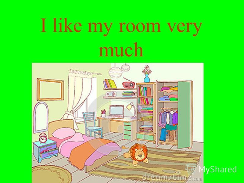 I like my room very much