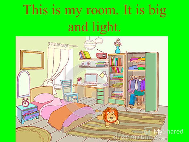 This is my room. It is big and light.