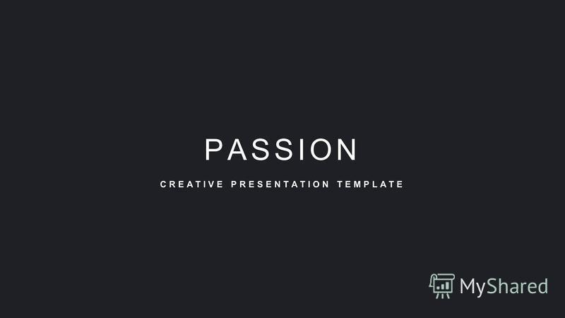 CREATIVE PRESENTATION TEMPLATE PASSION