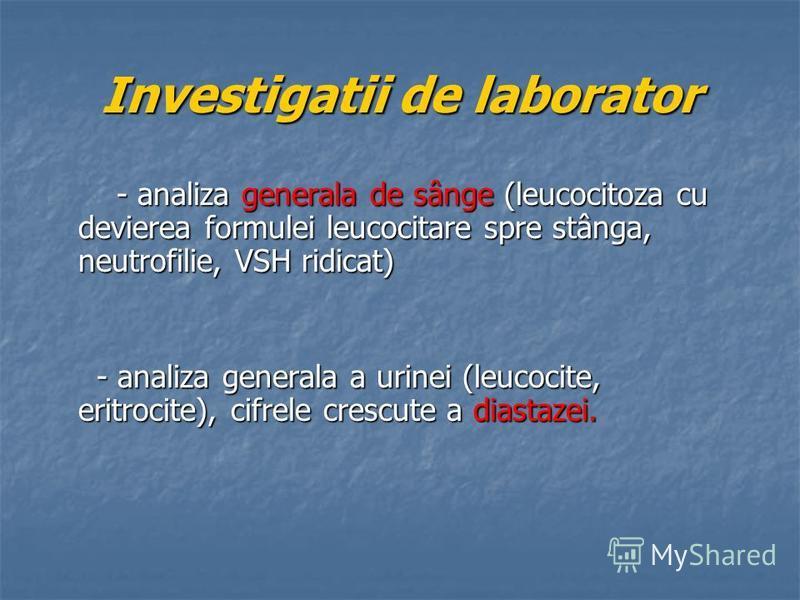 Investigatii de laborator - analiza generala de sânge (leucocitoza cu devierea formulei leucocitare spre stânga, neutrofilie, VSH ridicat) - analiza generala de sânge (leucocitoza cu devierea formulei leucocitare spre stânga, neutrofilie, VSH ridicat