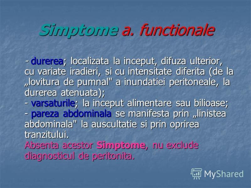 Simptome a. functionale - durerea; localizata la inceput, difuza ulterior, cu variate iradieri, si cu intensitate diferita (de la lovitura de pumnal