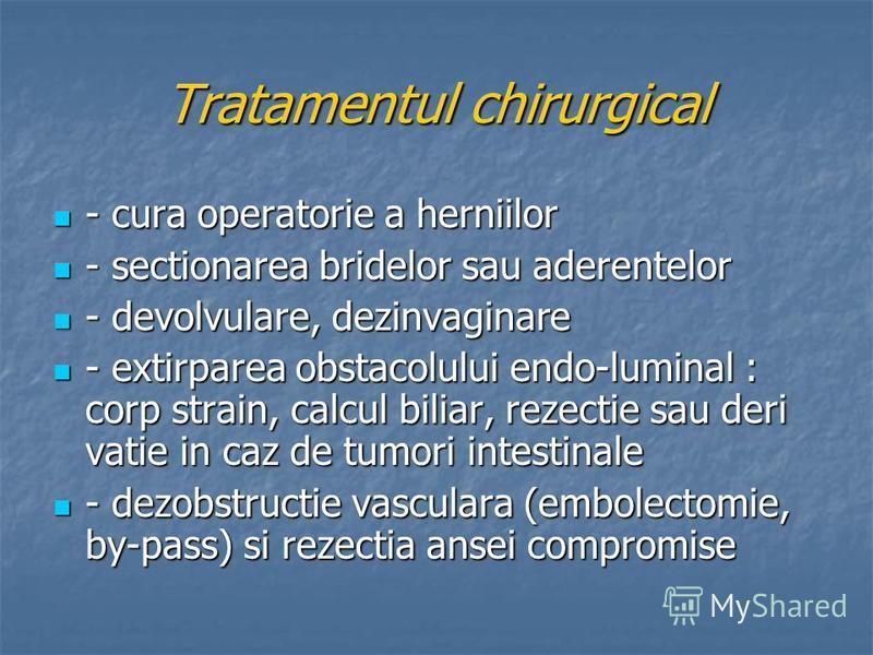 Tratamentul chirurgical - cura operatorie a herniilor - cura operatorie a herniilor - sectionarea bridelor sau aderentelor - sectionarea bridelor sau aderentelor - devolvulare, dezinvaginare - devolvulare, dezinvaginare - extirparea obstacolului endo