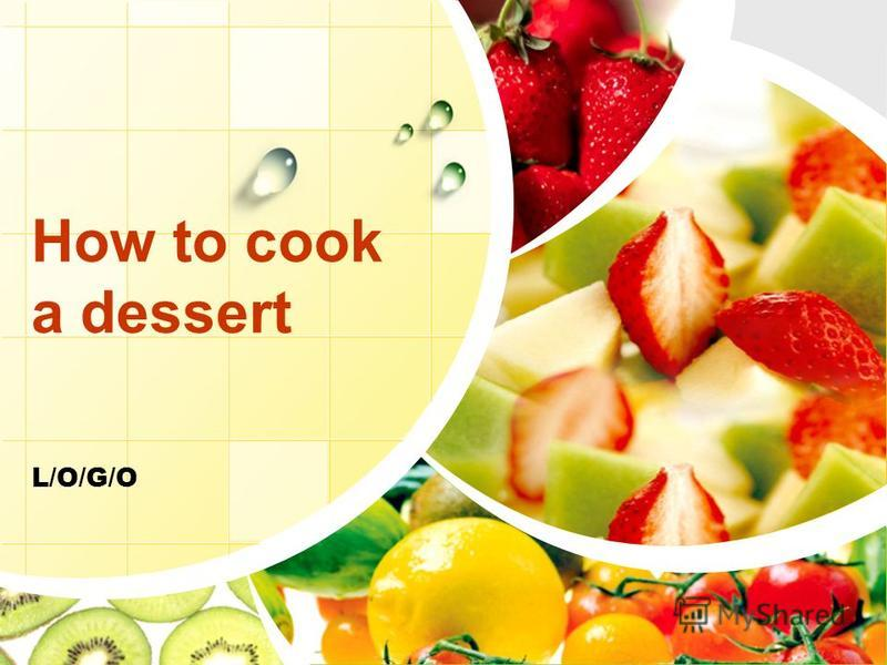 L/O/G/O How to cook a dessert