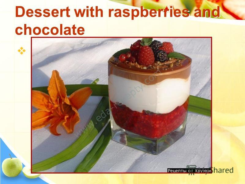 Dessert with raspberries and chocolate