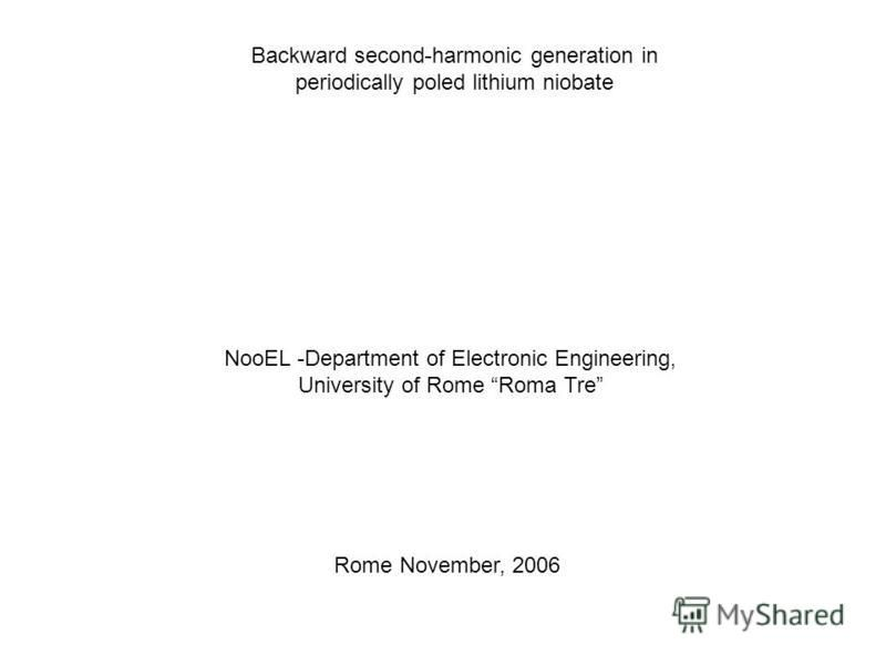 Backward second-harmonic generation in periodically poled lithium niobate NooEL -Department of Electronic Engineering, University of Rome Roma Tre Rome November, 2006