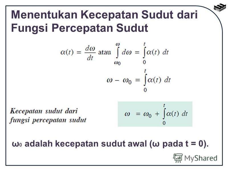 Menentukan Kecepatan Sudut dari Fungsi Percepatan Sudut ω 0 adalah kecepatan sudut awal (ω pada t = 0).