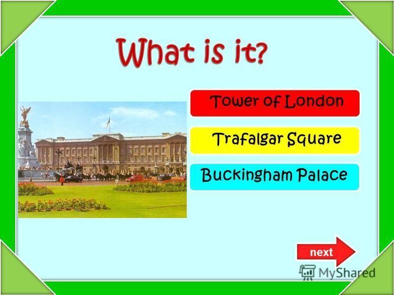 Tower of London Trafalgar Square Buckingham Palace next