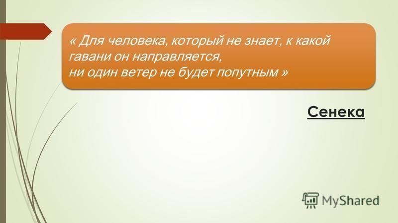 Сенека « Для человека, который не знает, к какой гавани он направляется, ни один ветер не будет попутным »