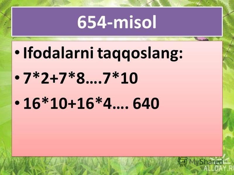 654-misol Ifodalarni taqqoslang: 7*2+7*8….7*10 16*10+16*4…. 640 Ifodalarni taqqoslang: 7*2+7*8….7*10 16*10+16*4…. 640