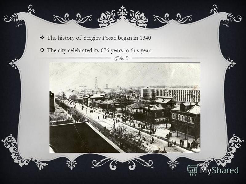 The history of Sergiev Posad began in 1340 The city celebrated its 676 years in this year.