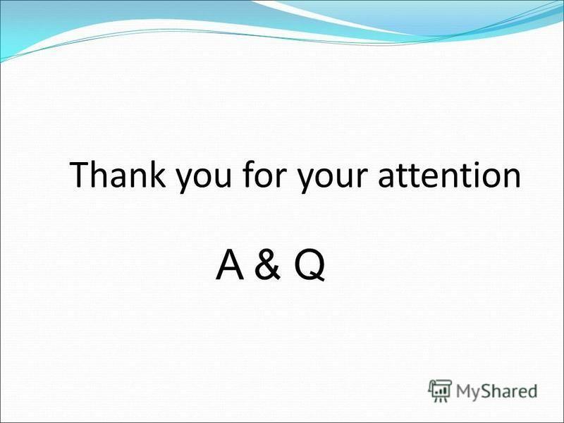 Thank you for your attention A & Q