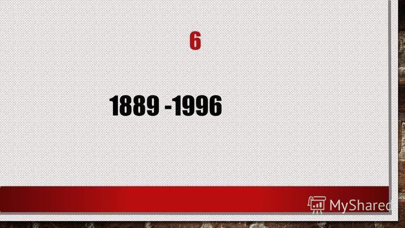 6 1889 -1996