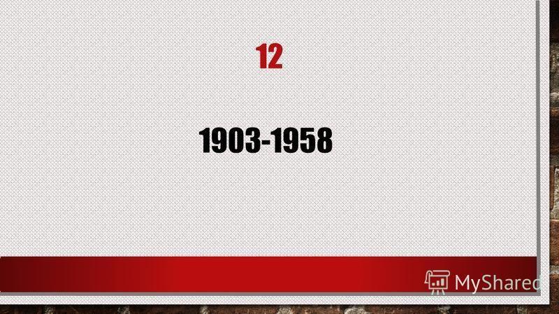 12 1903-1958